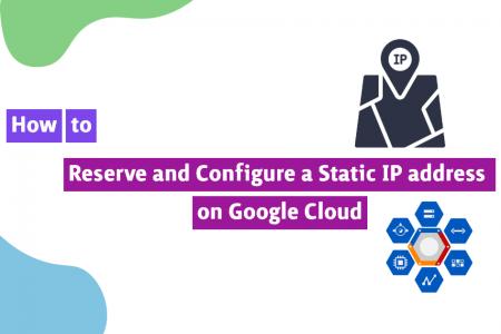 How to Reserve a Static IP Address on Google Cloud Platform